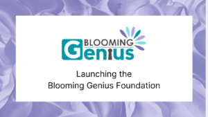 Launching the Blooming Genius Foundation